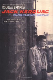 WINDBLOWN WORLD: The Journals of Jack Kerouac 1947–1954