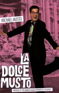 La Dolce Musto: The Zaniest Writings by the Worlds Most Outrageous Columnist