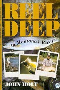 Reel Deep in Montanas Rivers