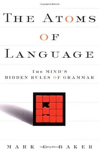 THE ATOMS OF LANGUAGE: The Minds Hidden Rules of Grammar