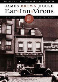 Ear Inn Virons: History of the New York City Landmark- James Brown House and West Soho Neighborhood