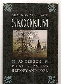 Skookum: An Oregon Pioneer Familys History and Lore