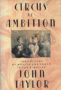 Circus of Ambition: The Culture of Wealth and Power in the Eighties