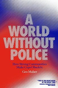 A World Without Police: How Strong Communities Make Cops Obsolete