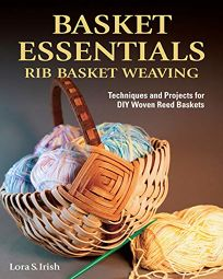 Basket Essentials: Rib Basket Weaving; Techniques and Projects for DIY Woven Reed Baskets
