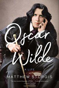 Oscar Wilde: A Life