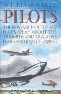 Pilots: The Romance of the Air: Pilots Speak about the Triumphs and Tragedies