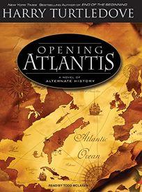 Opening Atlantis: A Novel of Alternate History