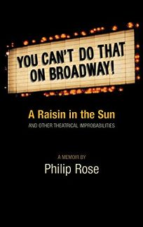 YOU CANT DO THAT ON BROADWAY:  A Raisin in the Sun and Other Theatrical Improbabilities