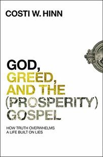 Religion Book Review: God, Greed, and the (Prosperity) Gospel: How Truth Overwhelms a Life Built on Lies by Costi W. Hinn. Zondervan, $17.99 trade paper (224p) ISBN 978-0-310-35527-4