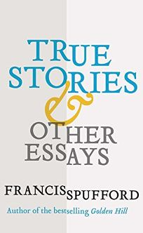 True Stories and Other Essays