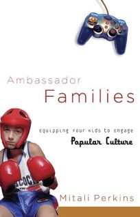 Ambassador Families: Equipping Your Kids to Engage Popular Culture