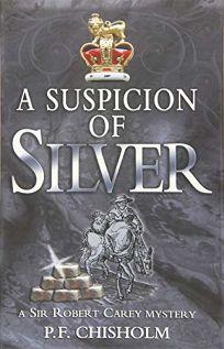 A Suspicion of Silver: A Sir Robert Carey Mystery