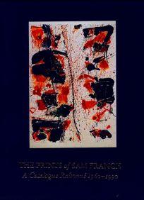 The Prints of Sam Francis: A Catalogue Raisonne 1960-1990