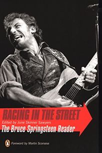 RACING IN THE STREETS: The Bruce Springsteen Reader