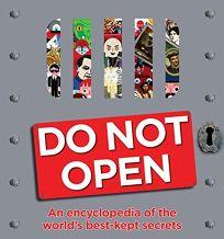 Do Not Open: An Encyclopedia of the Worlds Best-Kept Secrets
