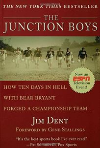 The Junction Boys: How Ten Days in Hell with Bear Bryant Forged a Champion Team Exa