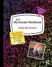 My New Gender Workbook: A Step-by-Step Guide to Achieving World Peace Through Gender Anarchy and Sex Positivity
