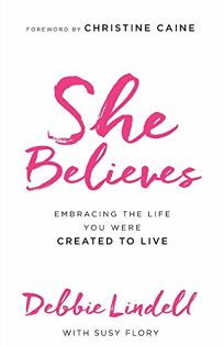 She Believes: Embracing the Life You Were Created to Live
