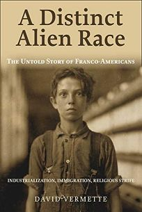 A Distinct and Alien Race: The Untold Story of Franco-Americans