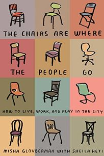 The Chairs Are Where the People Go: How to Live