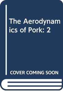 The Aerodynamics of Pork