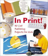 In Print! 40 Cool Publishing Projects for Kids