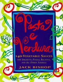 Pasta E Verdura: 140 Vegetable Sauces for Spaghetti