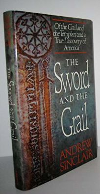 The Sword and the Grail: Of the Grail and the Templars and a True Discovery of America