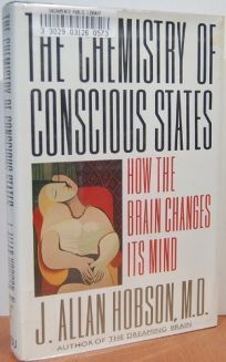 The Chemistry of Conscious States: How the Brain Changes Its Mind
