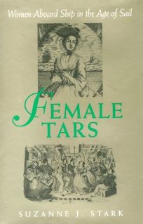 Female Tars: Women Aboard Ship in the Age of Sail
