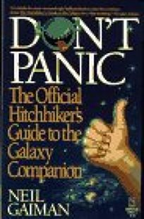 Dont Panic; The Official Guide to the Galaxy Companion: The Official Hitchhikers Guide to the Galaxy Companion