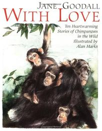 WITH LOVE: Ten Heartwarming Stories of Chimpanzees in the Wild
