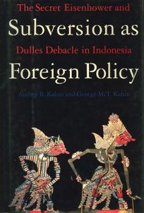 Subversion as Foreign Policy: The Secret Eisenhower and Dulles Debacle in Indonesia