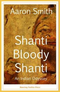 Shanti Bloody Shanti: An Indian Odyssey