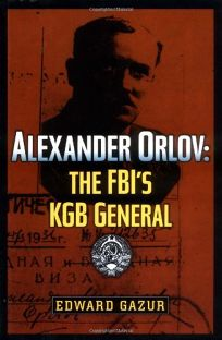 ALEXANDER ORLOV: The FBIs KGB General