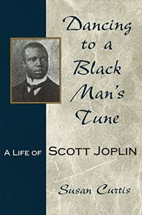 Dancing to a Black Mans Tune: A Life of Scott Joplin