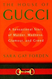The House of Gucci: A Sensational Story of Murder
