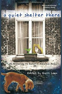 A Quiet Shelter There: An Anthology to Benefit Homeless Animals