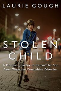 Stolen Child: A Mothers Journey to Rescue Her Son from Obsessive Compulsive Disorder