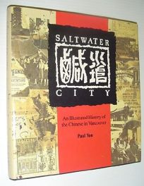 Saltwater City: An Illustrated History of the Chinese in Vancouver