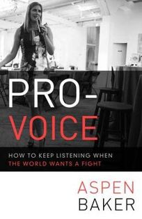 Pro-Voice: How to Keep Listening When the World Wants a Fight