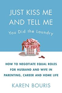 Just Kiss Me and Tell Me You Did the Laundry: How to Negotiating Equal Roles for Husband and Wife in Parenting