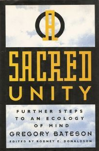 A Sacred Unity: Further Steps to an Ecology of Mind
