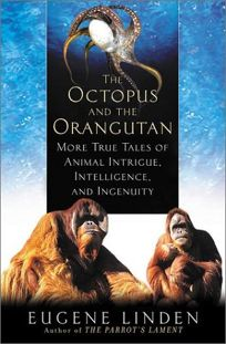 The Octopus and the Orangutan: More True Tales of Animal Intrigue