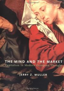 THE MIND AND THE MARKET: Capitalism in Modern European Thought