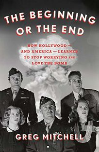 The Beginning or the End: How Hollywood—and America—Learned to Stop Worrying and Love the Bomb