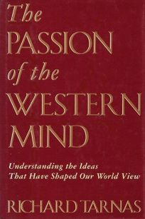 Passion of the Western Mind: Understanding the Ideas That Have Shaped Our World Views