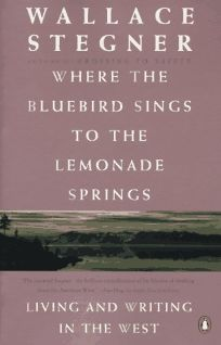 Where the Bluebird Sings to the Lemonade Springs: 2living and Writing in the West