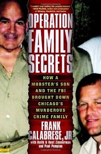 Operation Family Secrets: How a Mobsters Son and the FBI Brought Down Chicagos Murderous Crime Family